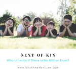 Next of Kin: Who Inherits if There is No Will or Trust?