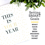 Making SMART Goals – What Have You Been Meaning to Get Done?